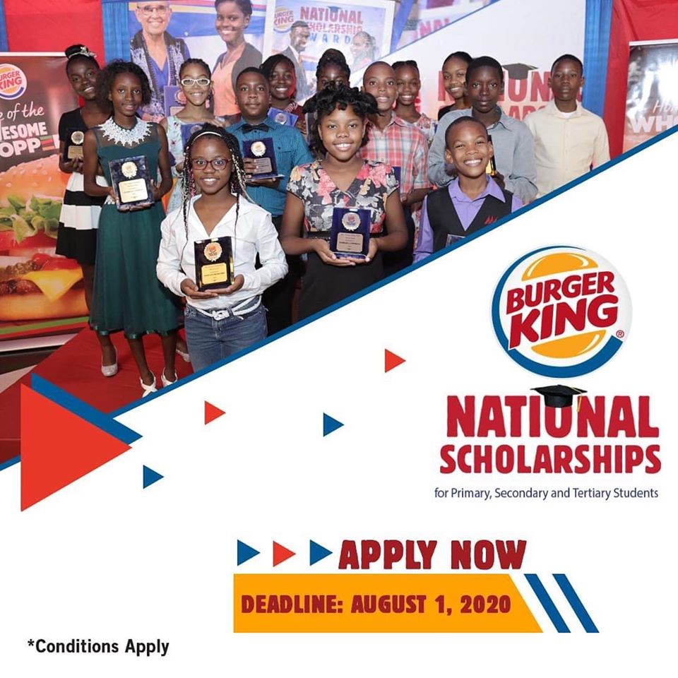 The Burger King Jamaica National Scholarship Programme for primary, secondary and tertiary students. All applications will be closed August 1, 2020.