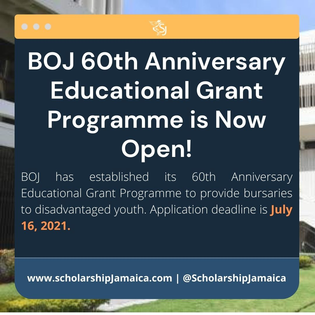 BOJ has established its 60th Anniversary Educational Grant Programme to provide bursaries to disadvantaged youth to continue their education through the provision of financial assistance. Application deadline is July 16, 2021.